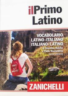 Il primo latino. Vocabolario latino-italiano, italiano-latino - Valentina Mabilia,Paolo Mastandrea - copertina