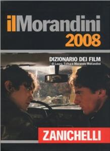 Il Morandini 2008. Dizionario dei film - Morando Morandini,Laura Morandini,Luisa Morandini - copertina