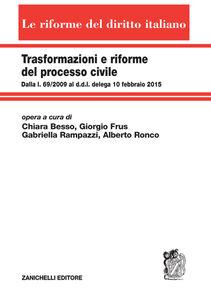 Libro Trasformazioni e riforme del processo civile. Dalla l. 69/2009 al ddl delega 10 febbraio 2015 Chiara Besso Marcheis , Giorgio Frus , Gabriella Rampazzi