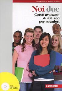 Noi due. Corso avanzato di italiano per stranieri. Con CD Audio - Tania Pasqualini,Patrizia Flammini - copertina