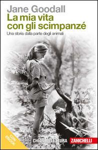 Foto Cover di La mia vita con gli scimpanzé. Una storia dalla parte degli animali. Con e-book, Libro di Jane Goodall, edito da Zanichelli