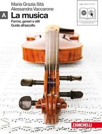 La La musica. Forme, generi e stili. Vol. A. Per le Scuole superiori. Con CD Audio formato MP3. Con espansione online - Sità M. Grazia Vaccarone Alessandra - wuz.it