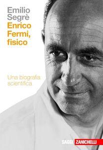 Foto Cover di Enrico Fermi, fisico, Libro di Emilio Segrè, edito da Zanichelli
