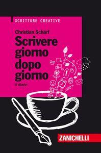 Foto Cover di Scrivere giorno dopo giorno. Il diario, Libro di Christian Schärf, edito da Zanichelli
