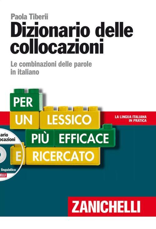 Dizionario delle collocazioni. Le combinazioni delle parole in italiano avec 1 DVD - Paola Tiberii