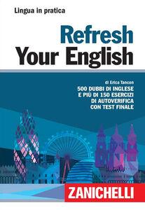 Foto Cover di Refresh your english. 500 dubbi di inglese e più di 150 esercizi di autoverifica con test finale, Libro di Erica Tancon, edito da Zanichelli