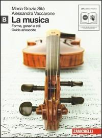 La La musica. Forme, generi e stili. Vol. B. Per le Scuole superiori. Con CD Audio formato MP3. Con espansione online - Sità M. Grazia Vaccarone Alessandra - wuz.it