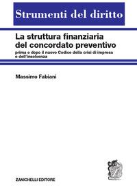 La La struttura finanziaria del concordato preventivo. Prima e dopo il nuovo codice della crisi d'impresa e dell'insolvenza - Fabiani Massimo - wuz.it