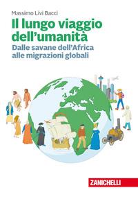 Il Il lungo viaggio dell'umanità. Dalle savane dell'Africa alle migrazioni globali. Con Contenuto digitale (fornito elettronicamente) - Livi Bacci Massimo - wuz.it