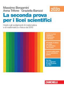 La seconda prova per i licei scientifici. I testi e gli svolgimenti di matematica e di matematica e fisica dal 2015. Per il Liceo scientifico.pdf