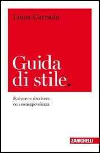 Guida di stile. Scrivere e riscrivere con consapevolezza - Luisa Carrada - copertina