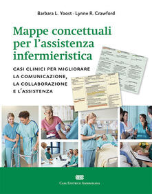 Mappe concettuali per lassistenza infermieristica. Casi clinici per migliorare la comunicazione, la collaborazione e lassistenza.pdf