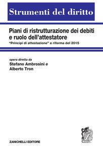 """Piani di ristrutturazione dei debiti e ruolo dell'attestatore. «Principi di attestazione"""" e riforma del 2015 - Stefano Ambrosini,Alberto Tron - copertina"""