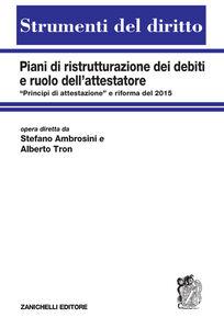 """Libro Piani di ristrutturazione dei debiti e ruolo dell'attestatore. «Principi di attestazione"""" e riforma del 2015 Stefano Ambrosini , Alberto Tron"""