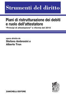 Piani di ristrutturazione dei debiti e ruolo dellattestatore. «Principi di attestazione e riforma del 2015.pdf