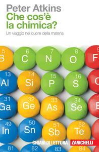 Che cosa è la chimica? Un viaggio nel cuore della materia - Peter William Atkins - copertina