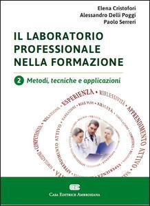 Il laboratorio professionale nella formazione. Vol. 2: Metodi, tecniche e applicazioni.