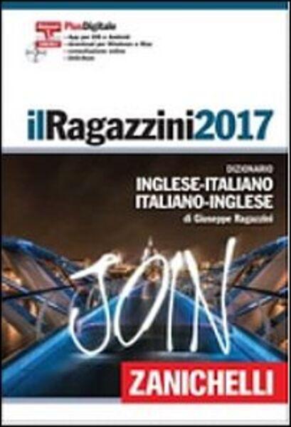 Il Ragazzini 2017. Dizionario inglese-italiano, italiano-inglese