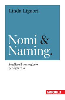 Nomi & naming. Scegliere il nome giusto per ogni cosa - Linda Liguori - copertina