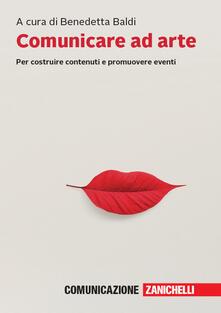 Comunicare ad arte. Per costruire contenuti e promuovere eventi. Con e-book - copertina