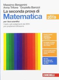La La seconda prova di matematica. I testi e gli svolgimenti dal 2015 per prepararsi al nuovo esame. Per il Liceo scientifico - Bergamini Massimo Trifone Anna Barozzi Graziella - wuz.it