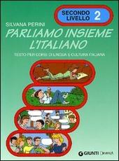 Parliamo insieme l'italiano. Corso di lingua e cultura italiana per studenti stranieri. Vol. 2