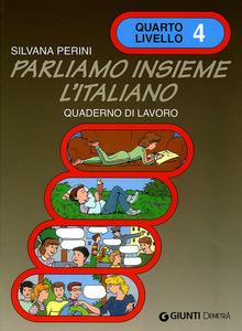 Libro Parliamo insieme l'italiano. Corso di lingua e cultura italiana per studenti stranieri. Quaderno di lavoro. Vol. 4 Silvana Perini