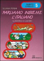 Parliamo insieme l'italiano. Corso di lingua e cultura italiana per studenti stranieri. Quaderno di lavoro. Vol. 5
