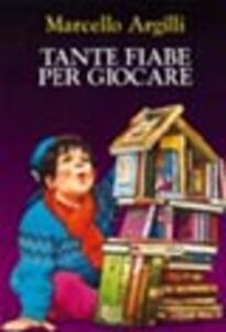 Tante fiabe per giocare - Marcello Argilli - copertina