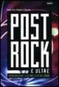 Libro Post rock e oltre. Introduzione alle musiche del 2000 Eddy Cilia , Stefano I. Bianchi