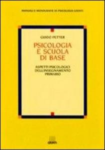 Libro Psicologia e scuola di base. Aspetti psicologici dell'insegnamento primario Guido Petter