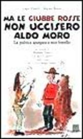 Ma le giubbe rosse non uccisero Aldo Moro. La politica spiegata a mio fratello