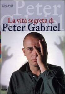 Foto Cover di La vita segreta di Peter Gabriel, Libro di Chris Welch, edito da Giunti Editore