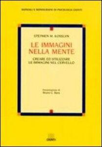 Libro Le immagini nella mente. Creare ed utilizzare le immagini nel cervello Stephen M. Kosslyn