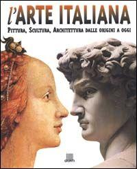 L' arte italiana. Pittura, scultura, architettura dalle origini a oggi