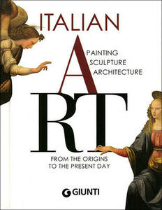 Italian art. Painting, sculpture, architecture from the origins to the present day. Ediz. illustrata - Gloria Fossi,Mattia Reiche,Marco Bussagli - copertina