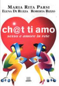 Libro Ch@t ti amo. Sesso e amore in rete Maria Rita Parsi , Elena Di Ruzza , Roberta Rizzo