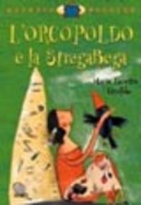 ORCOPOLDO E LA STREGABEGA. EDIZ. ILLUSTR