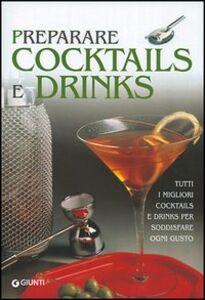 Foto Cover di Preparare cocktails e drinks. Cocktails, short e long drinks, hot drinks e soft drinks, Libro di  edito da Giunti Editore