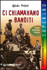 Foto Cover di Ci chiamavano banditi, Libro di Guido Petter, edito da Giunti Editore