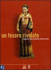 Un tesoro rivelato. Capolavori della collezione Carlo De Carlo. Catalogo della mostra (Firenze)