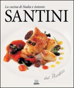 Libro Dal pescatore. La cucina di Nadia e Antonio Santini Aldo Santini