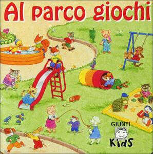 Foto Cover di Al parco giochi, Libro di  edito da Giunti Editore