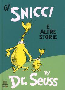 Foto Cover di Gli Snicci e altre storie, Libro di Dr. Seuss, edito da Giunti Editore