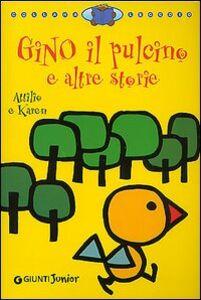 Libro Gino il pulcino e altre storie. Ediz. illustrata Karen Gunthorp , Attilio Cassinelli 0