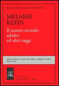 Libro Il nostro mondo adulto ed altri saggi Melanie Klein