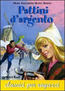 Libro Pattini d'argento Mary M. Dodge