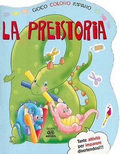Foto Cover di La preistoria. Gioco, coloro, imparo, Libro di Silvia Troisi, edito da Giunti Junior
