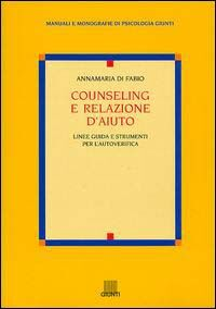 Counseling e relazione d'aiuto. Linee guida e strumenti per l'autoverifica