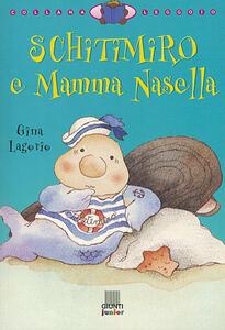 Schitimiro e mamma Nasella. Ediz. illustrata - Gina Lagorio - copertina